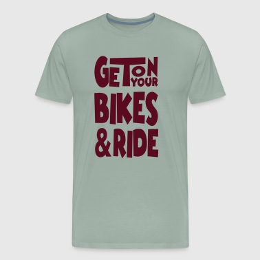 Get on your Bikes and ride - Men's Premium T-Shirt