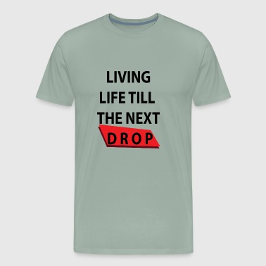 Living Life Till The next drop - Men's Premium T-Shirt