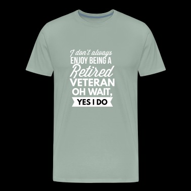 Enjoy being a retired Veteran - Men's Premium T-Shirt