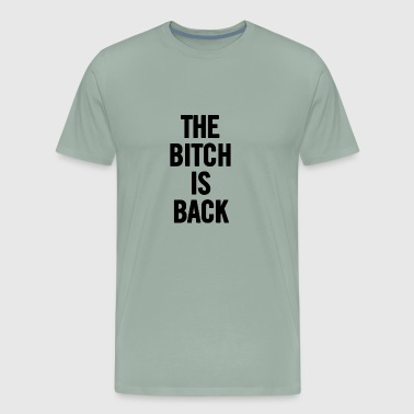 The Bitch Is Back Black - Men's Premium T-Shirt