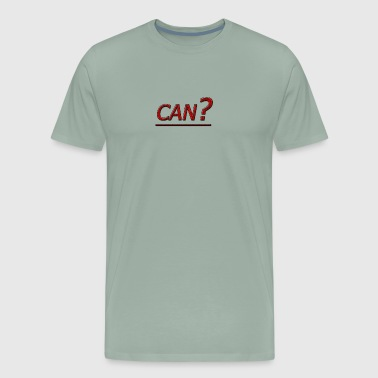 CAN? - Men's Premium T-Shirt