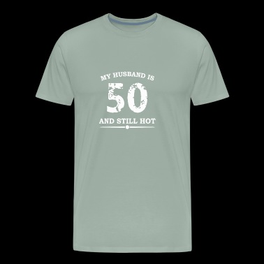 My Husband Is 50 And Still Hot - Men's Premium T-Shirt