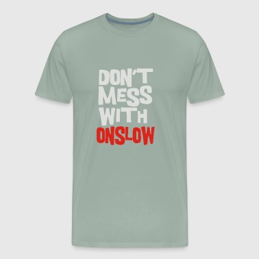 Don T Mess With Onslow - Men's Premium T-Shirt