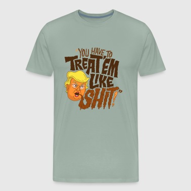 TREAT THEM LIKE SHIT Trump - Men's Premium T-Shirt