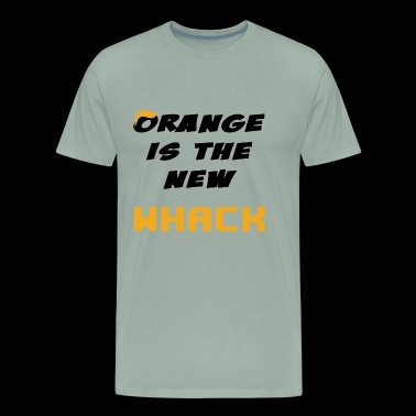 ORANGE IS THE NEW WHACK - Men's Premium T-Shirt
