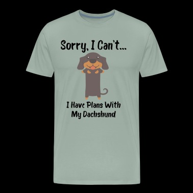 Sorry I Can't I Have Plans With My Dachshund Funny Dog Design - Men's Premium T-Shirt