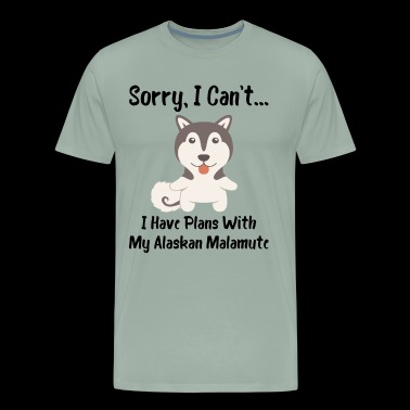 Sorry I Can't I Have Plans With My Alaskan Malamute Funny Dog Design - Men's Premium T-Shirt