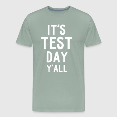 Its Test Day Yall tee for testing days - Men's Premium T-Shirt