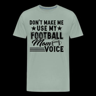 Mom Football Mom Voice Shirt - Men's Premium T-Shirt