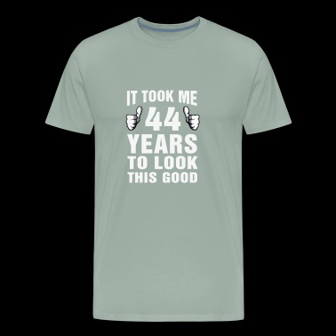It Took Me 44 Years To Look This Good - Men's Premium T-Shirt