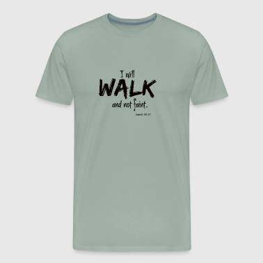 I will walk and not faint. - Men's Premium T-Shirt