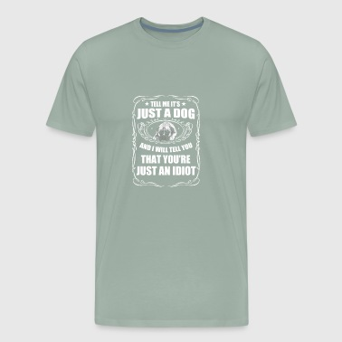 TELL ME IT S JUST A DOG - Men's Premium T-Shirt