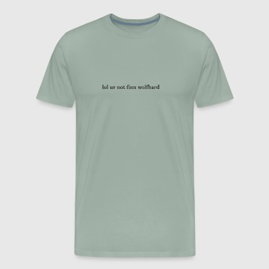 lol ur not finn wolfhard - Men's Premium T-Shirt