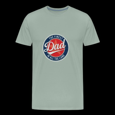 The Finest Dad In All The Land Father Day T Shirt - Men's Premium T-Shirt