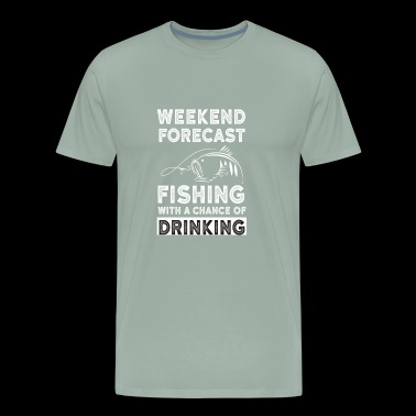 Weekend Forecast Fishing With A Chance Of Drinking - Men's Premium T-Shirt