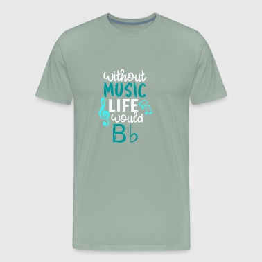 Without Music Life Would B Flat Gift - Men's Premium T-Shirt