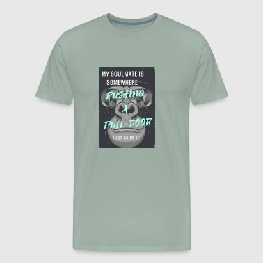 my soulmate is somewhere pushing a pull-door - Men's Premium T-Shirt