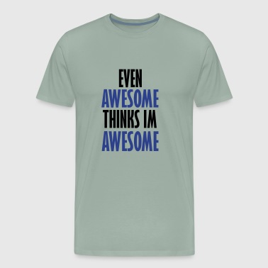 even awesome - Men's Premium T-Shirt