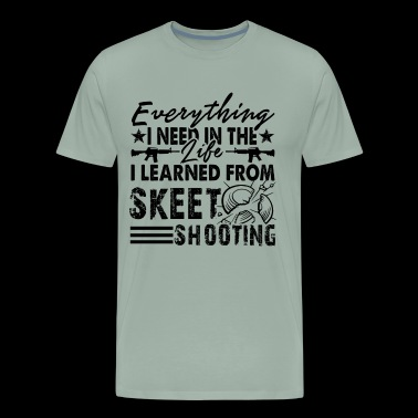 Everything I Learned From Skeet Shooting Shirt - Men's Premium T-Shirt