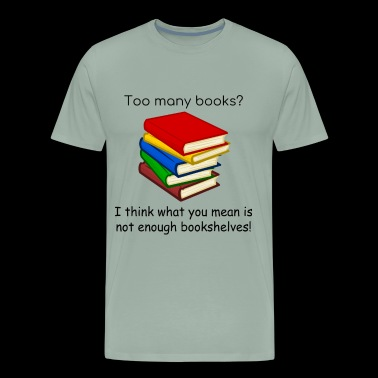 Book Lovers - Too Many Books - Men's Premium T-Shirt
