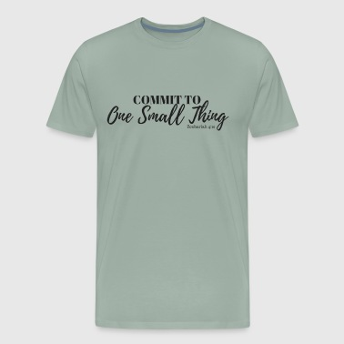 Commit to One Small Thing - Men's Premium T-Shirt