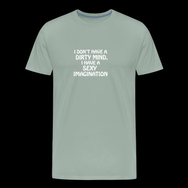 I DONT HAVE A DIRTY MIND - Men's Premium T-Shirt