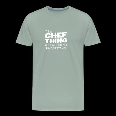 Chef Thing You Wouldn t - Men's Premium T-Shirt
