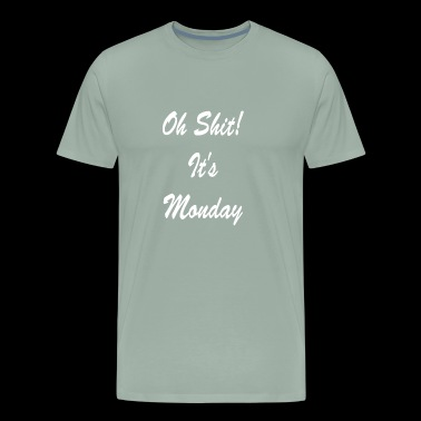 Oh Shit It s Monday - Men's Premium T-Shirt