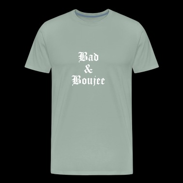 bad and boujee - Men's Premium T-Shirt