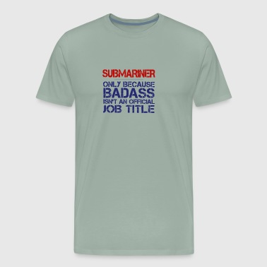 New Design Submariner only Because Badass - Men's Premium T-Shirt