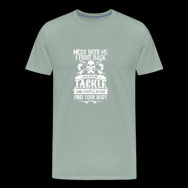 Dont Mess With My Tackle - Men's Premium T-Shirt