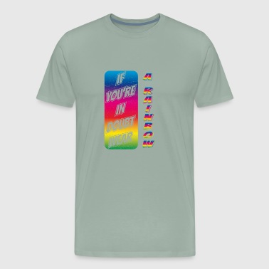 If You're In Doubt Wear A Rainbow Gift - Men's Premium T-Shirt