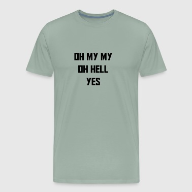 OH MY MY OH HELL YES - Men's Premium T-Shirt