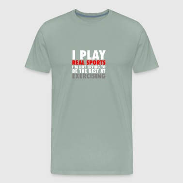 I Play Real Sports I m Not Trying To Be The Best - Men's Premium T-Shirt
