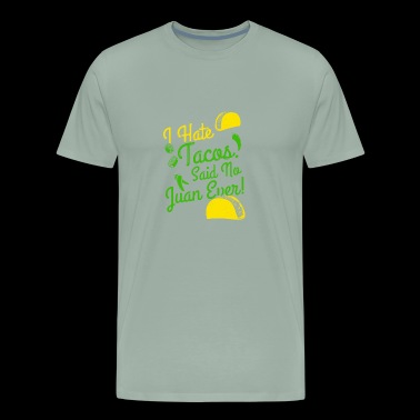 I Hate Tacos Said No Juan Ever - Men's Premium T-Shirt