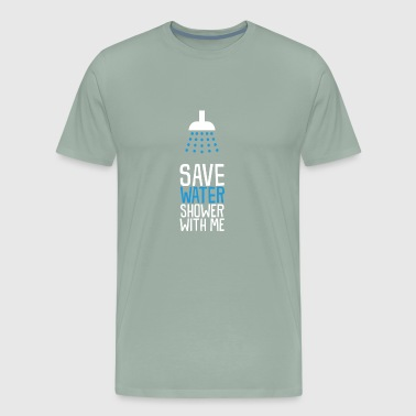 Save Water Shower With Me funny tshirt - Men's Premium T-Shirt
