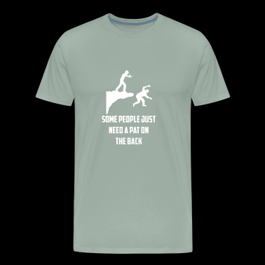 Some People Need A Pat On The Back Funny - Men's Premium T-Shirt