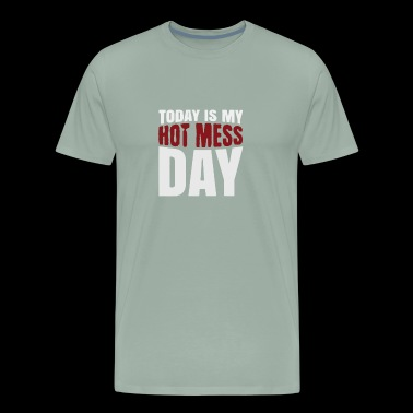 Today Is My Hot Mess Day Funny - Men's Premium T-Shirt