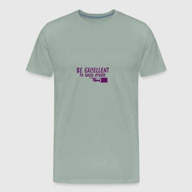 Be Excellent To Each Other - Men's Premium T-Shirt
