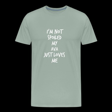 I'm not spoiled my Ava just loves me - Men's Premium T-Shirt