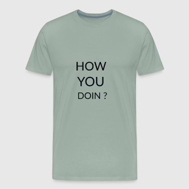 how you doin - Men's Premium T-Shirt
