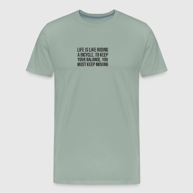 Life is Like Riding a Bicycle. Biker. Cyclist - Men's Premium T-Shirt