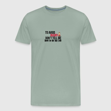 Don't tell me how to do my job - Men's Premium T-Shirt