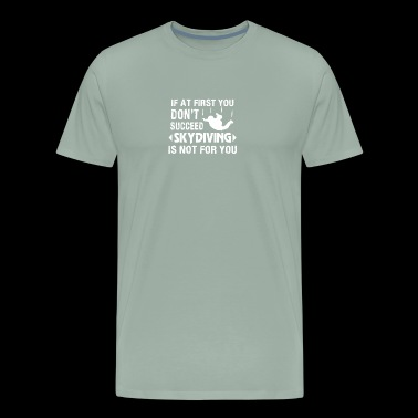 First Dont Succeed Skydiving Isnt For You - Men's Premium T-Shirt