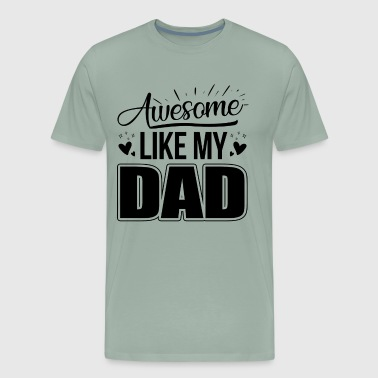 Awesome Like My Dad Shirt - Men's Premium T-Shirt