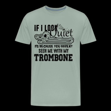 I Look Quiet Trombone Shirt - Men's Premium T-Shirt
