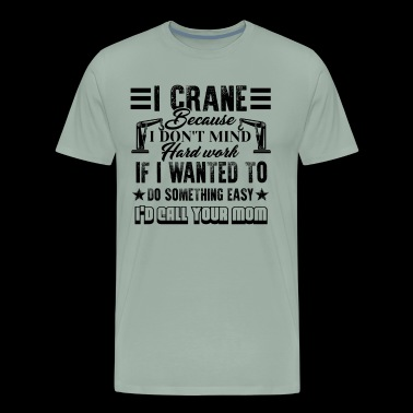 Crane Operator Hard Work Shirt - Men's Premium T-Shirt