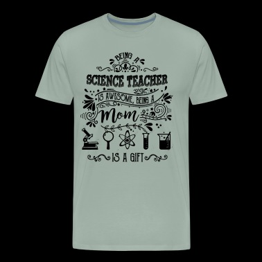 Being Science Teacher Mom Shirt - Men's Premium T-Shirt