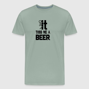 beer Fuck it and toss me a beer - Men's Premium T-Shirt