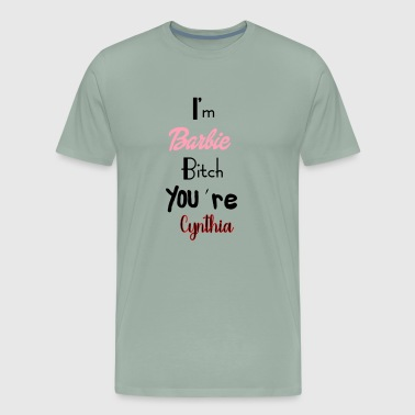 I m Barbie Bitch You're Cynthia - Men's Premium T-Shirt